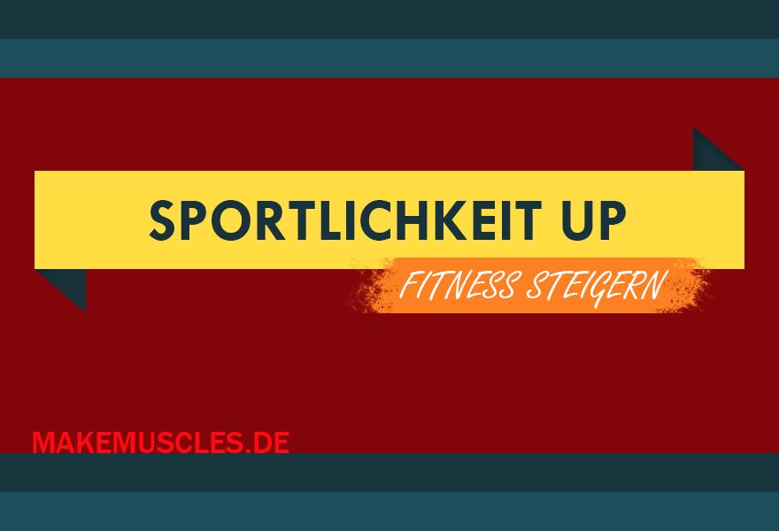 Sportlichkeit Up - Fitness steigern