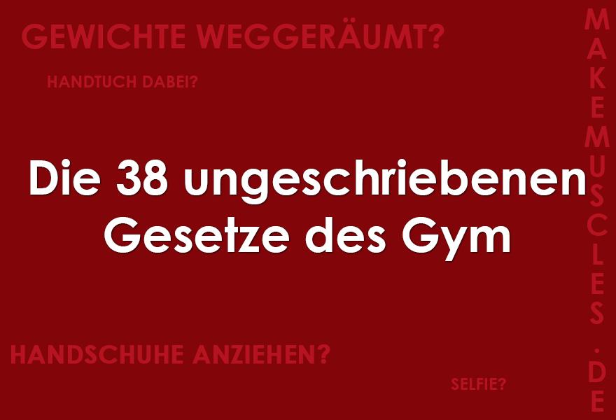 Die 38 ungeschriebenen Gesetze des Gym