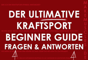 Der ultimative Kraftsport Beginner Guide