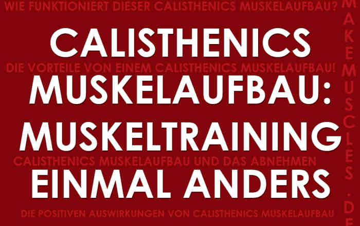 Calisthenics Muskelaufbau: Muskeltraining einmal anders