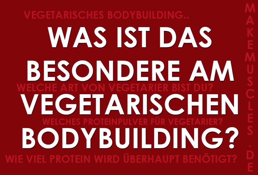 Was ist das besondere am vegetarischen Bodybuilding?